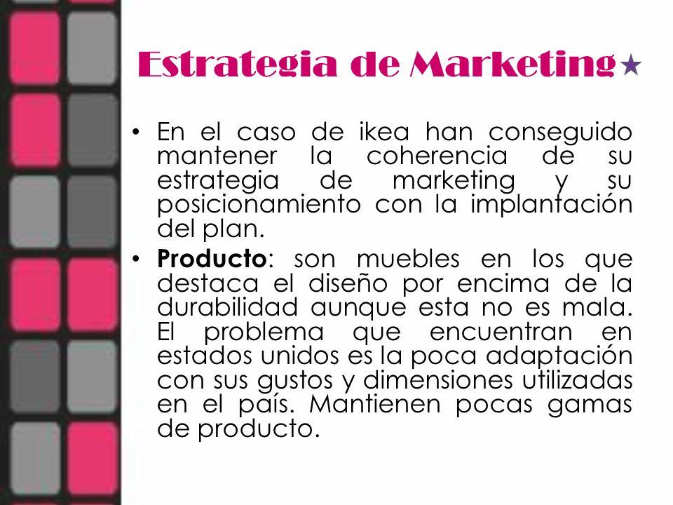 Estrategia de Marketing En el caso de ikea han conseguido mantener la coherencia de su estrategia de marketing y su posicionamiento con la implantació