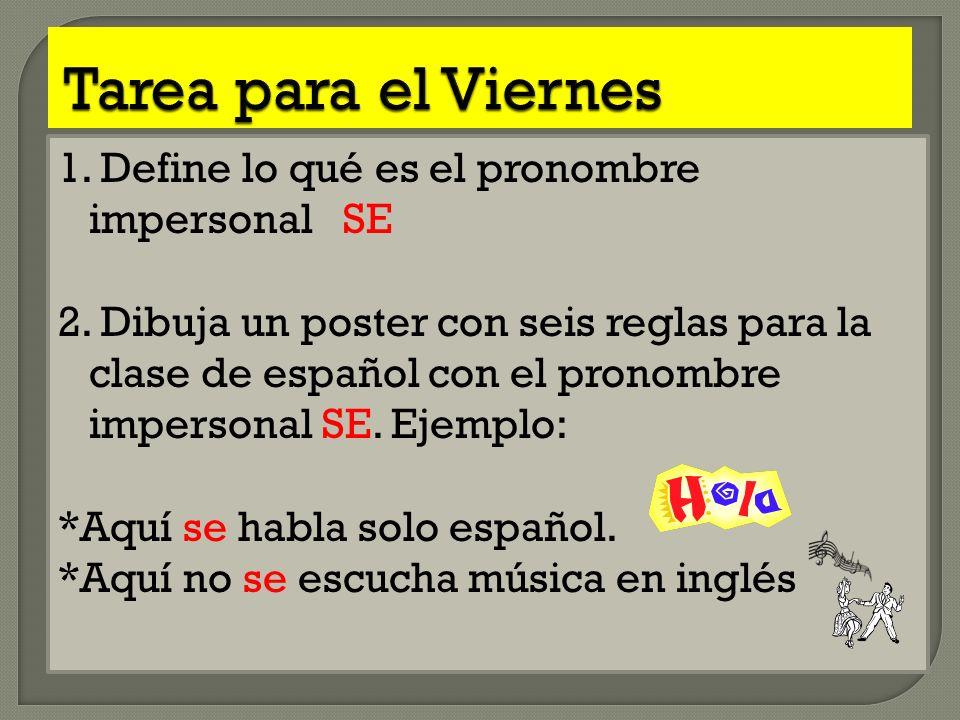 1. Define lo qué es el pronombre impersonal SE 2. Dibuja un poster con seis reglas para la clase de español con el pronombre impersonal SE. Ejemplo: *