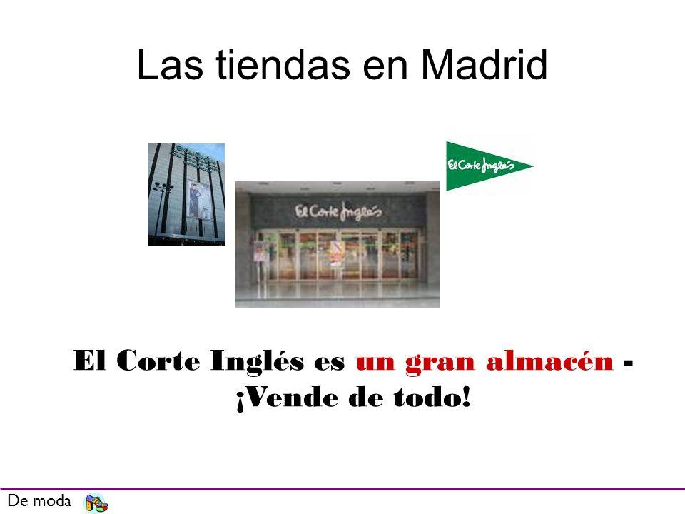 Las tiendas en Madrid De moda El Corte Inglés es un gran almacén - ¡Vende de todo!