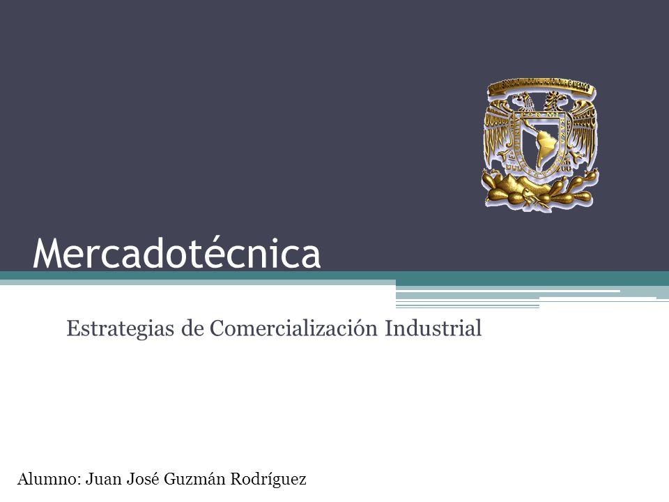 Mercadotécnica Estrategias de Comercialización Industrial Alumno: Juan José Guzmán Rodríguez