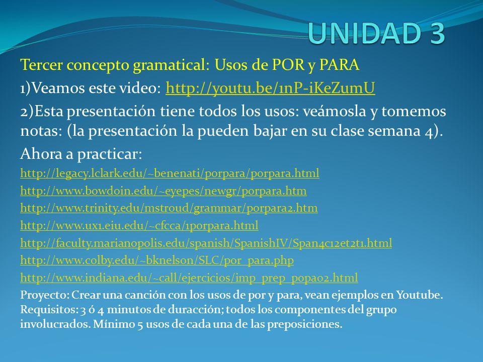 Tercer concepto gramatical: Usos de POR y PARA 1)Veamos este video: http://youtu.be/1nP-iKeZumUhttp://youtu.be/1nP-iKeZumU 2)Esta presentación tiene t