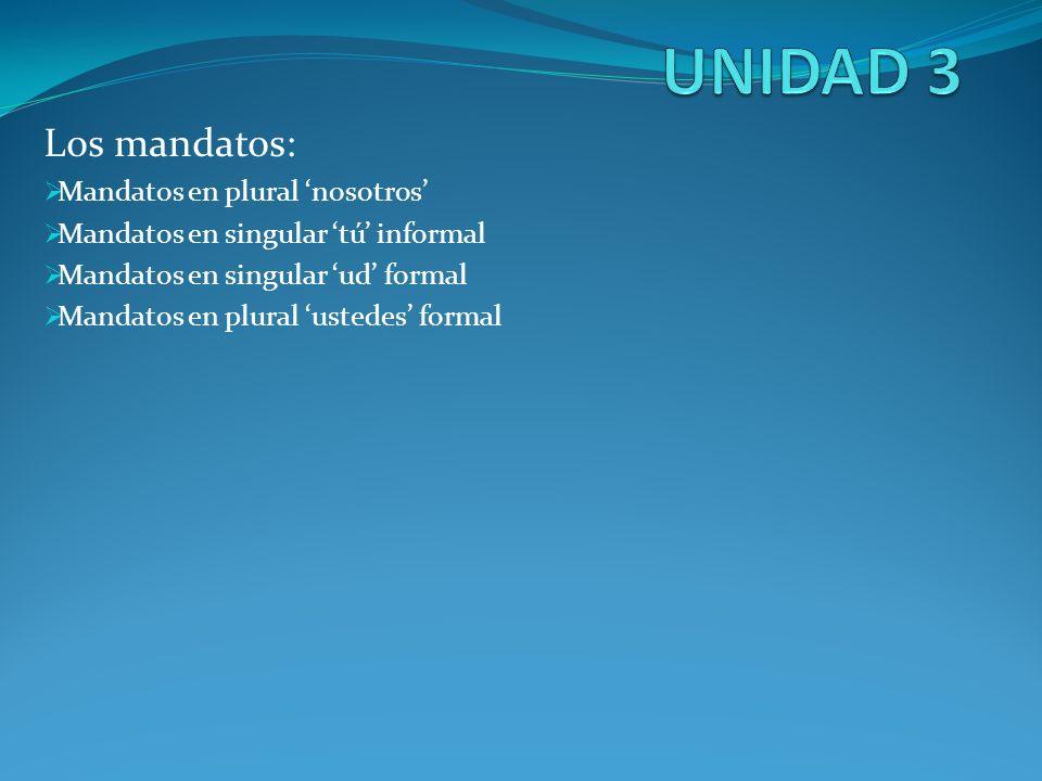 Los mandatos: Mandatos en plural nosotros Mandatos en singular tú informal Mandatos en singular ud formal Mandatos en plural ustedes formal