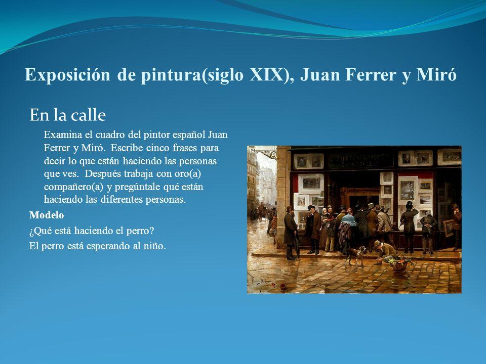 Exposición de pintura(siglo XIX), Juan Ferrer y Miró En la calle Examina el cuadro del pintor español Juan Ferrer y Miró. Escribe cinco frases para de