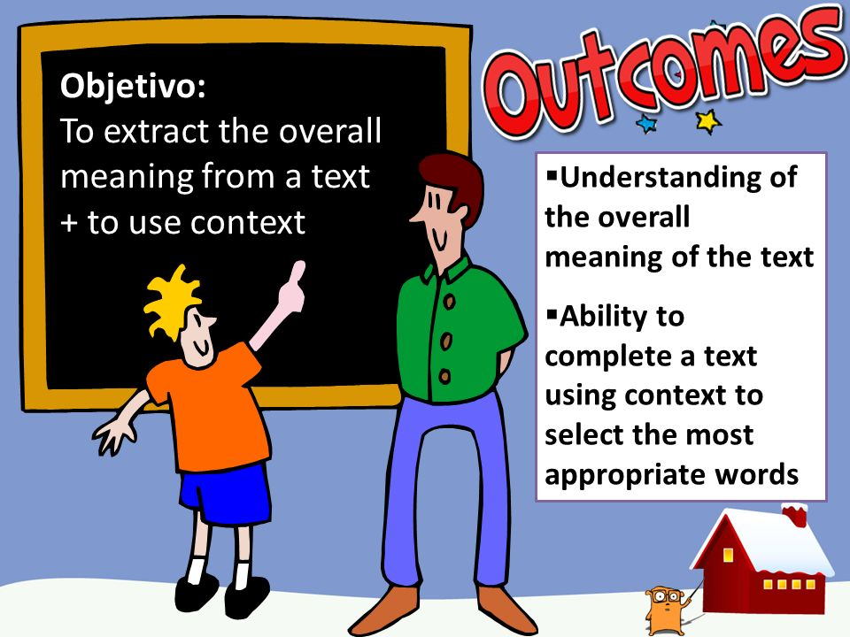 Objetivo: To extract the overall meaning from a text + to use context Understanding of the overall meaning of the text Ability to complete a text usin