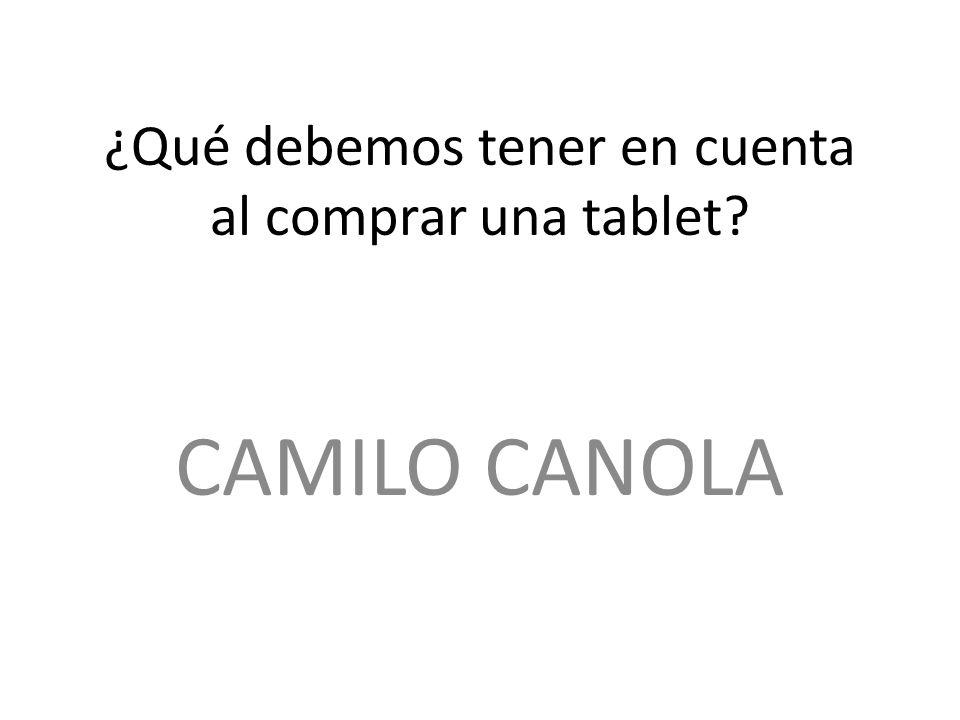 ¿Qué debemos tener en cuenta al comprar una tablet CAMILO CANOLA