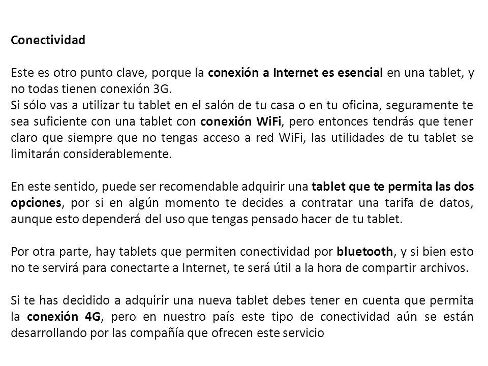 Conectividad Este es otro punto clave, porque la conexión a Internet es esencial en una tablet, y no todas tienen conexión 3G.