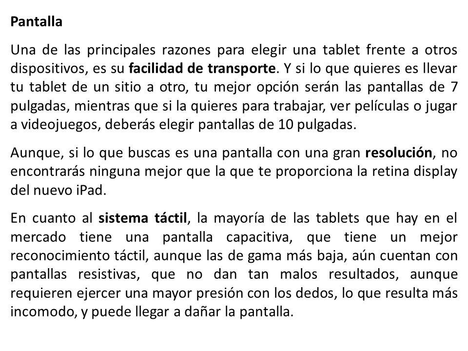 Pantalla Una de las principales razones para elegir una tablet frente a otros dispositivos, es su facilidad de transporte.