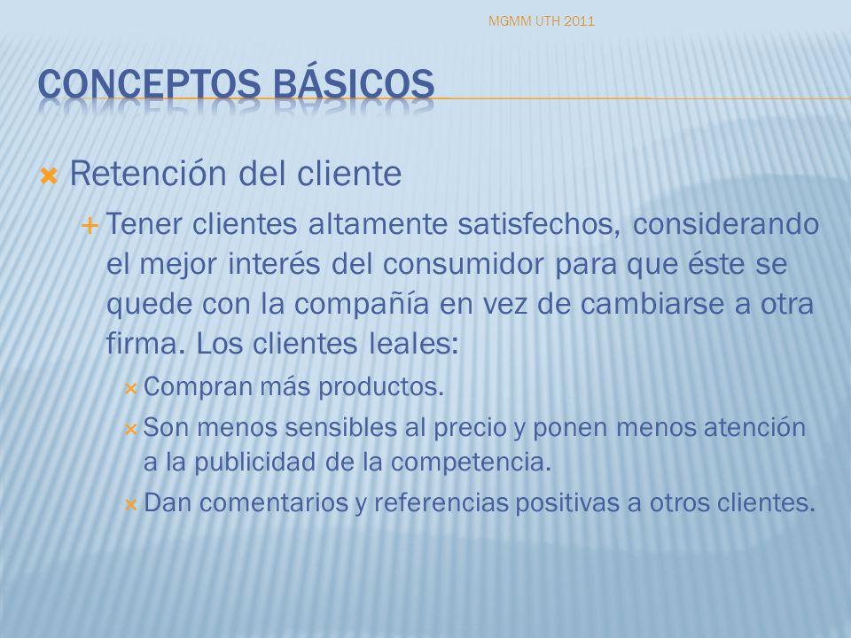 Retención del cliente Tener clientes altamente satisfechos, considerando el mejor interés del consumidor para que éste se quede con la compañía en vez
