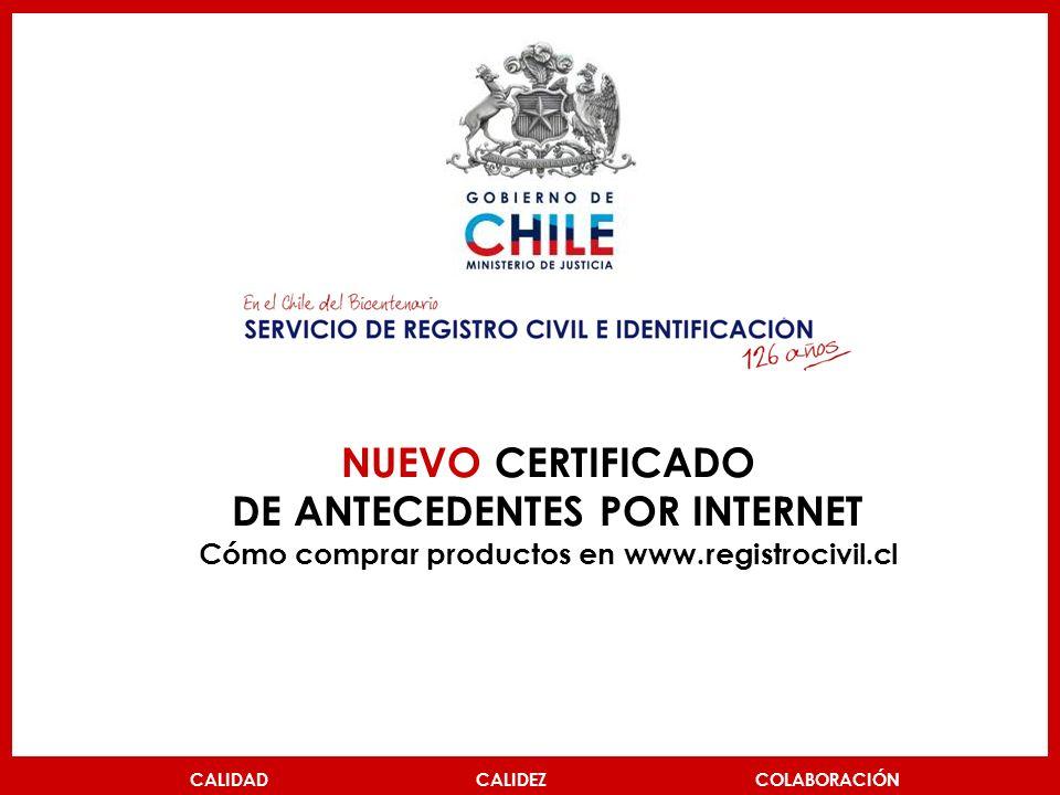 CALIDAD CALIDEZ COLABORACIÓN NUEVO CERTIFICADO DE ANTECEDENTES POR INTERNET Cómo comprar productos en www.registrocivil.cl