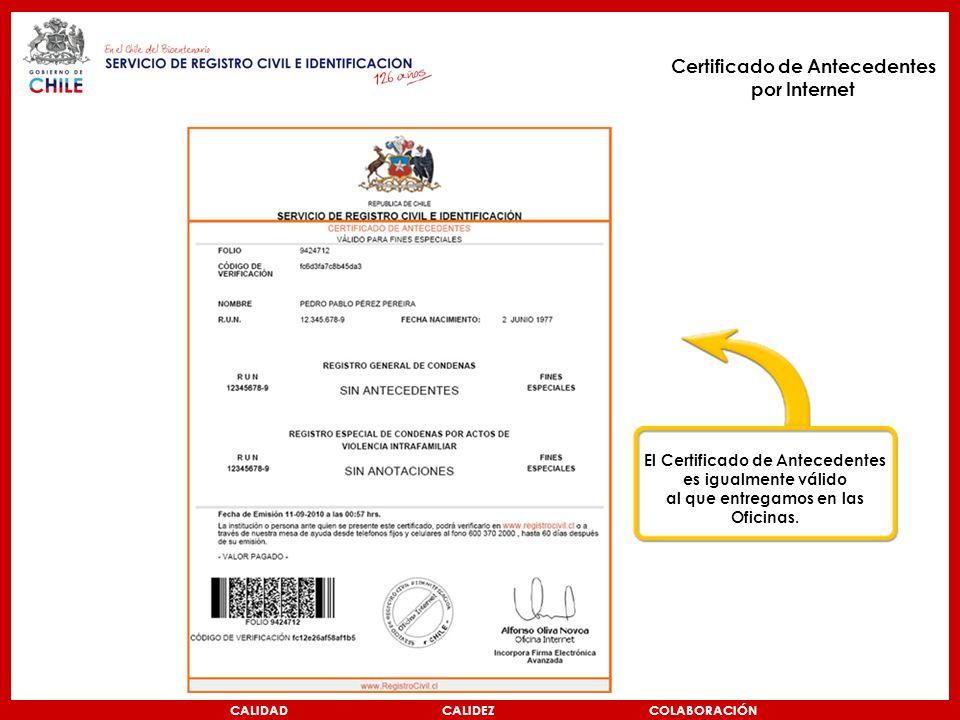 CALIDAD CALIDEZ COLABORACIÓN Certificado de Antecedentes por Internet El Certificado de Antecedentes es igualmente válido al que entregamos en las Oficinas.