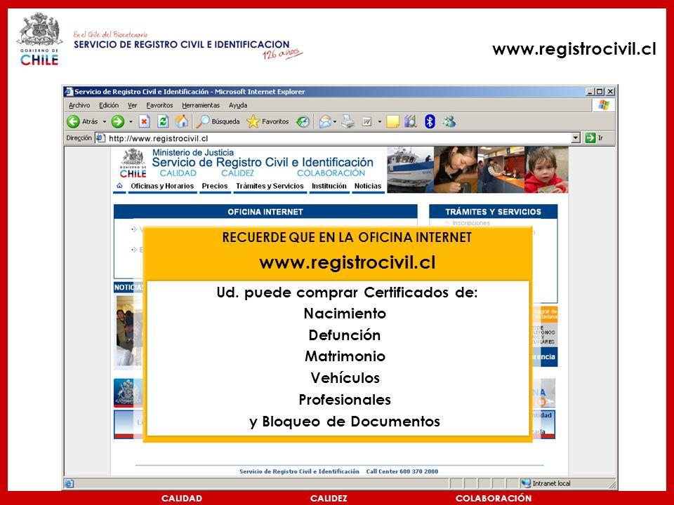 CALIDAD CALIDEZ COLABORACIÓN www.registrocivil.cl RECUERDE QUE EN LA OFICINA INTERNET www.registrocivil.cl Ud.