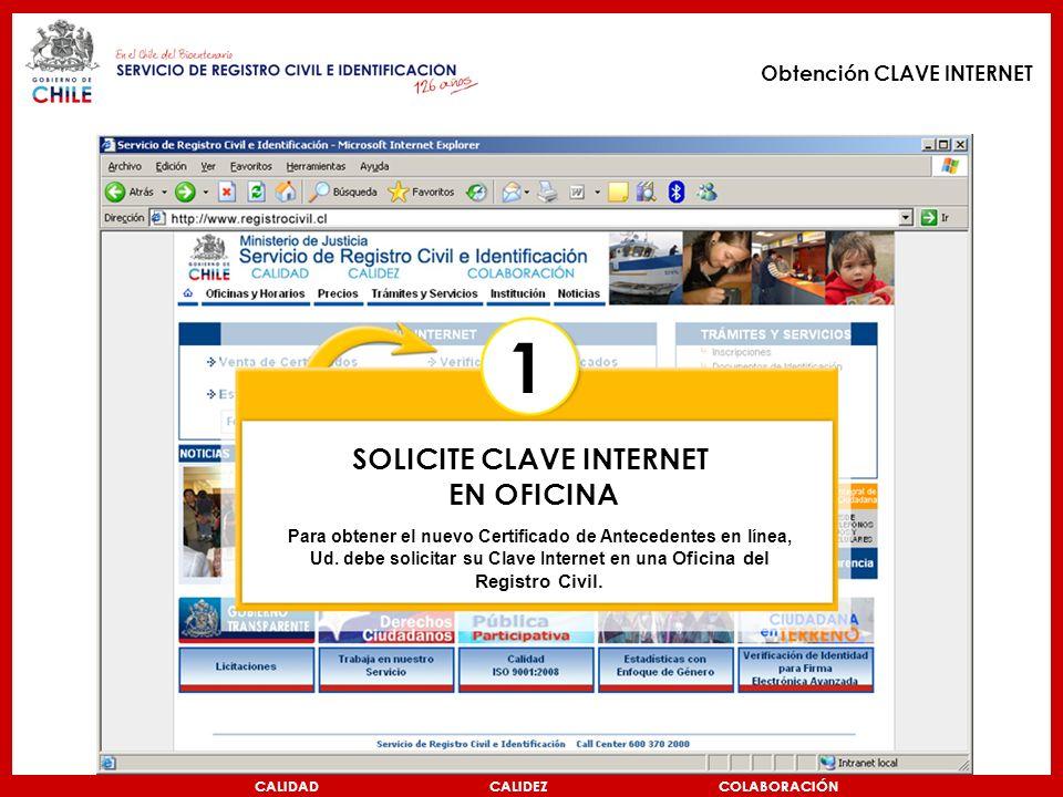 CALIDAD CALIDEZ COLABORACIÓN SOLICITE CLAVE INTERNET EN OFICINA Para obtener el nuevo Certificado de Antecedentes en línea, Ud.