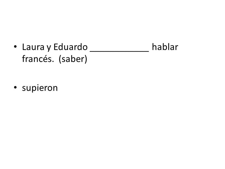 Laura y Eduardo ____________ hablar francés. (saber) supieron