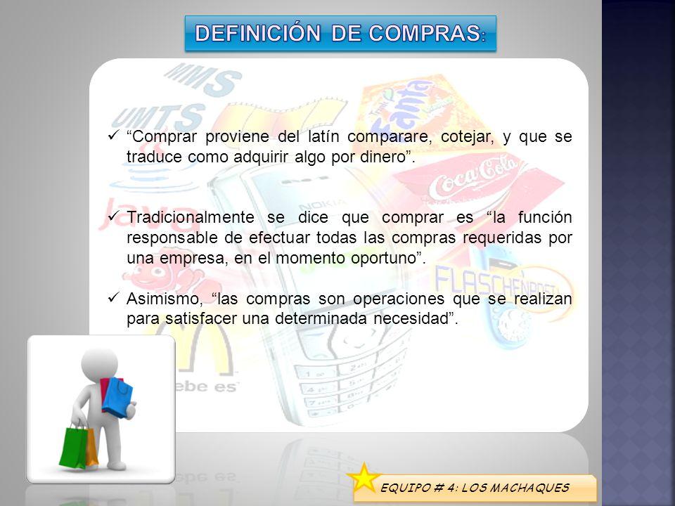 EQUIPO # 4: LOS MACHAQUES Comprar proviene del latín comparare, cotejar, y que se traduce como adquirir algo por dinero. Tradicionalmente se dice que