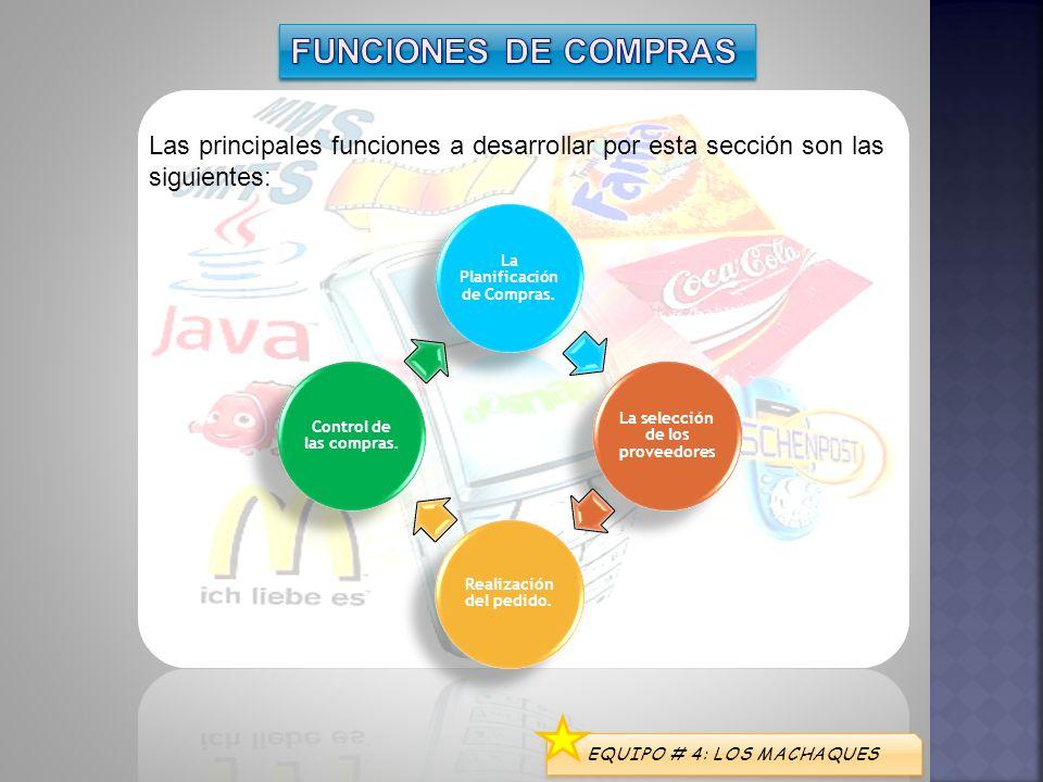 Las principales funciones a desarrollar por esta sección son las siguientes: La Planificación de Compras. La selección de los proveedores Realización