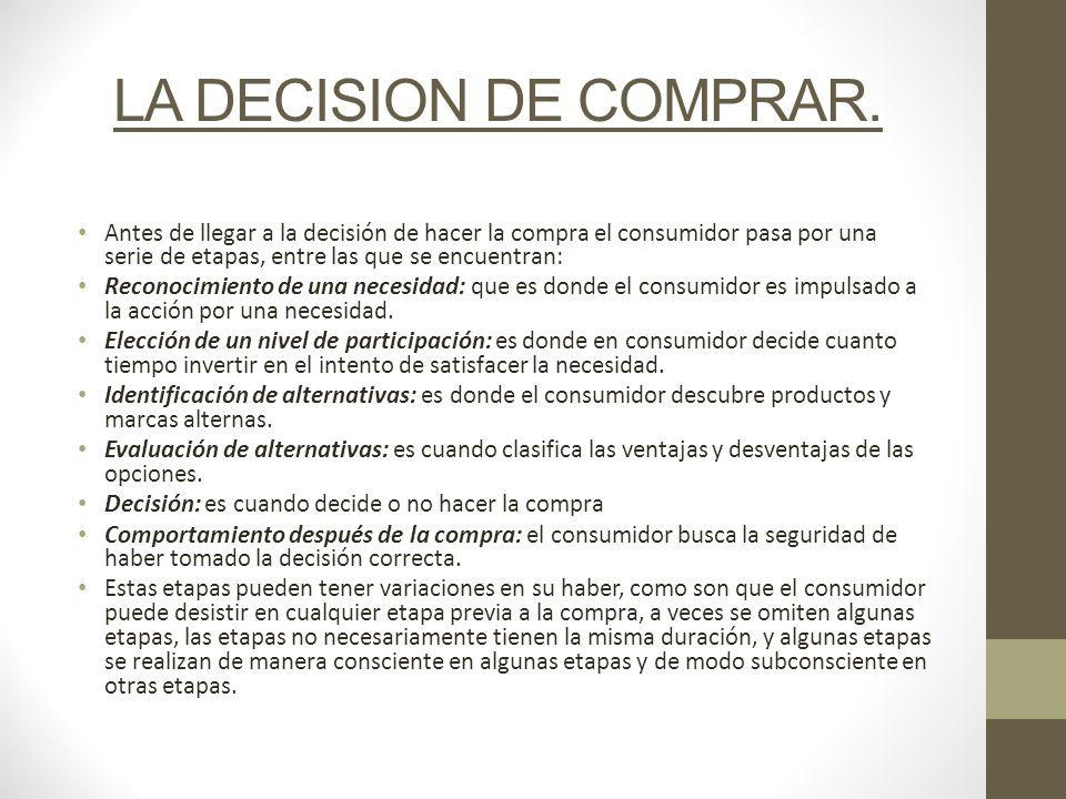 LA DECISION DE COMPRAR. Antes de llegar a la decisión de hacer la compra el consumidor pasa por una serie de etapas, entre las que se encuentran: Reco