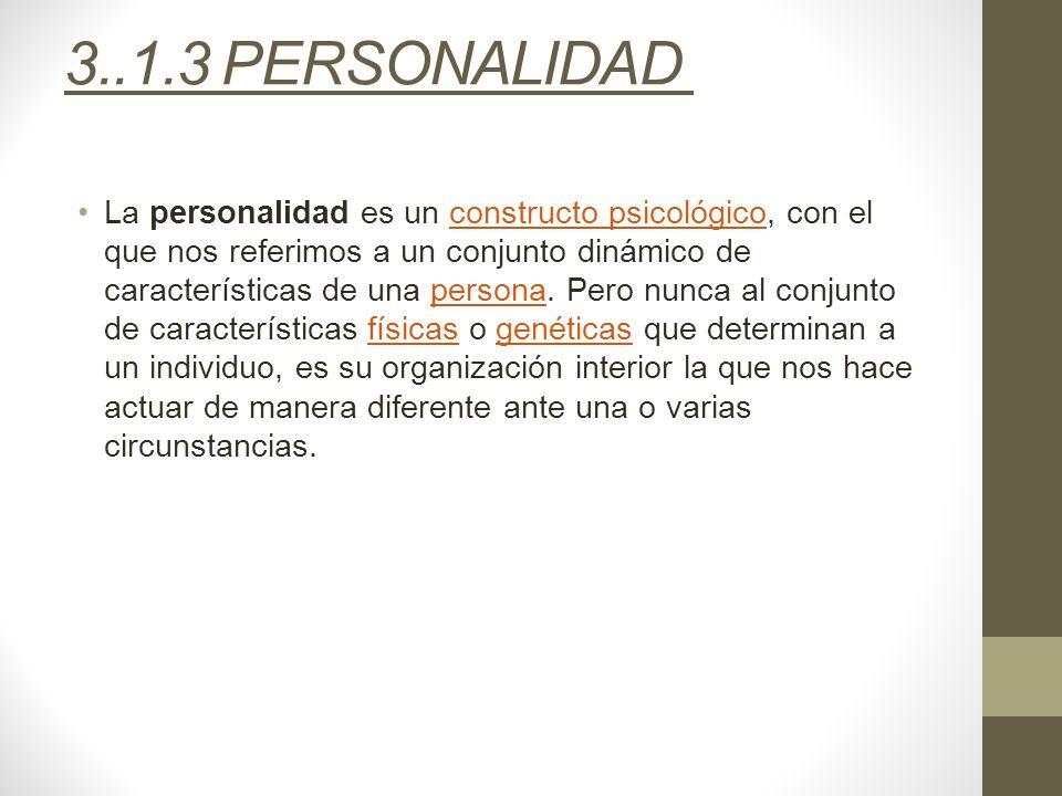 3..1.3 PERSONALIDAD La personalidad es un constructo psicológico, con el que nos referimos a un conjunto dinámico de características de una persona. P