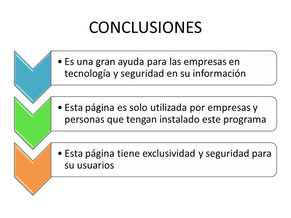 CONCLUSIONES Es una gran ayuda para las empresas en tecnología y seguridad en su información Esta página es solo utilizada por empresas y personas que