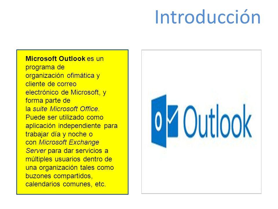 Introducción Microsoft Outlook es un programa de organización ofimática y cliente de correo electrónico de Microsoft, y forma parte de la suite Microsoft Office.