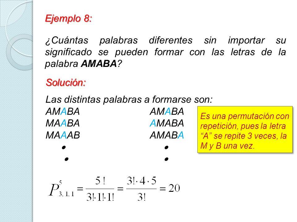 Ejemplo 8: ¿Cuántas palabras diferentes sin importar su significado se pueden formar con las letras de la palabra AMABA? Es una permutación con repeti
