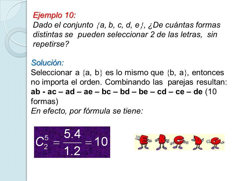 Ejemplo 10: Dado el conjunto a, b, c, d, e, ¿De cuántas formas distintas se pueden seleccionar 2 de las letras, sin repetirse? Solución: Seleccionar a