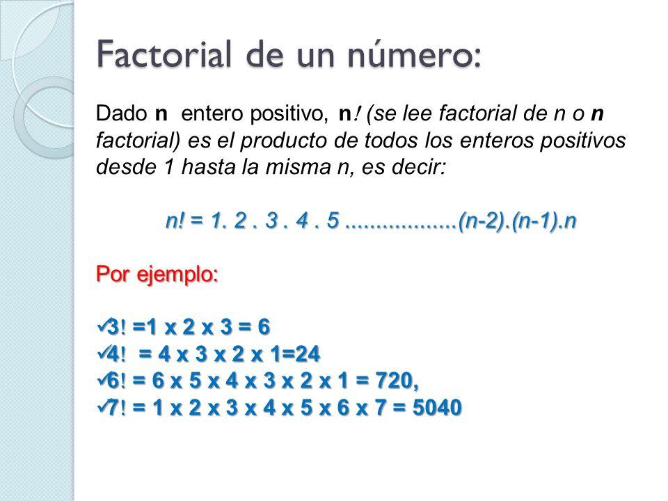 Dado n entero positivo, n (se lee factorial de n o n factorial) es el producto de todos los enteros positivos desde 1 hasta la misma n, es decir: n! =