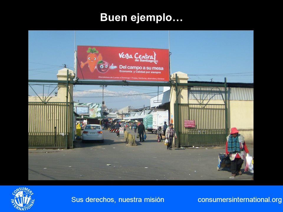 consumersinternational.org Buen ejemplo… Sus derechos, nuestra misión
