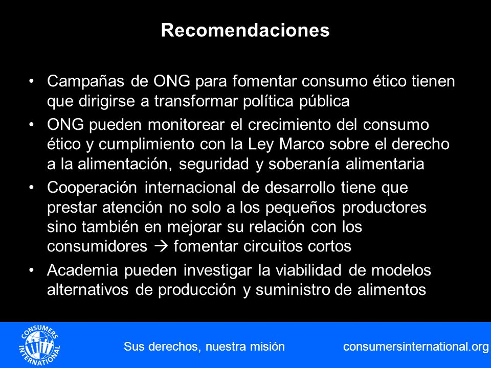 consumersinternational.org Sus derechos, nuestra misión Recomendaciones Campañas de ONG para fomentar consumo ético tienen que dirigirse a transformar