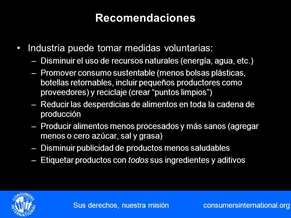 consumersinternational.org Sus derechos, nuestra misión Recomendaciones Industria puede tomar medidas voluntarias: –Disminuir el uso de recursos natur