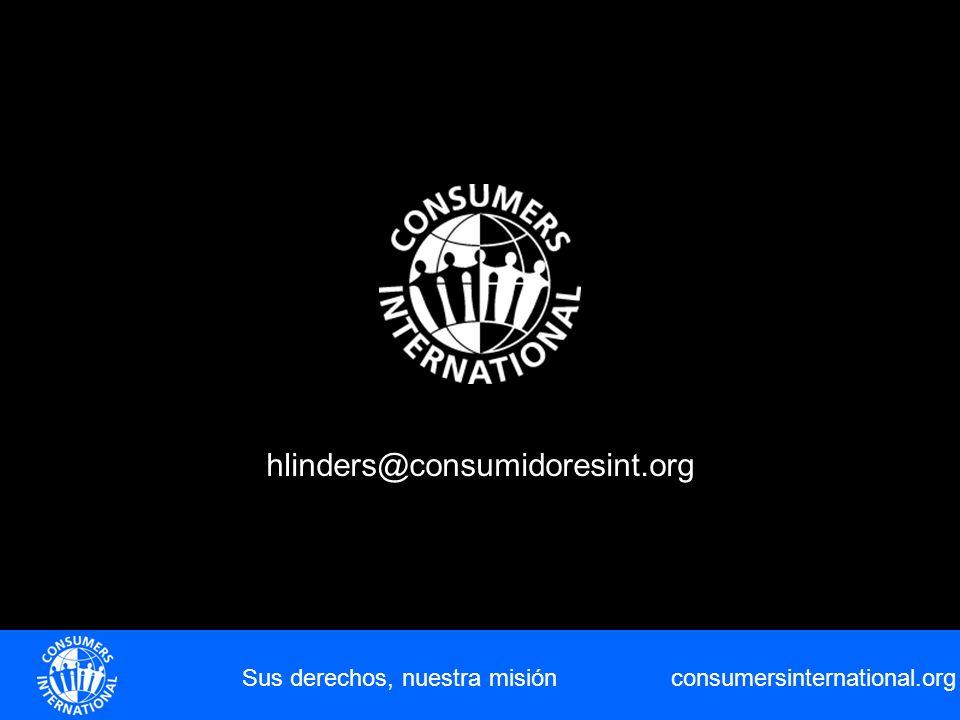 consumersinternational.org hlinders@consumidoresint.org Sus derechos, nuestra misión