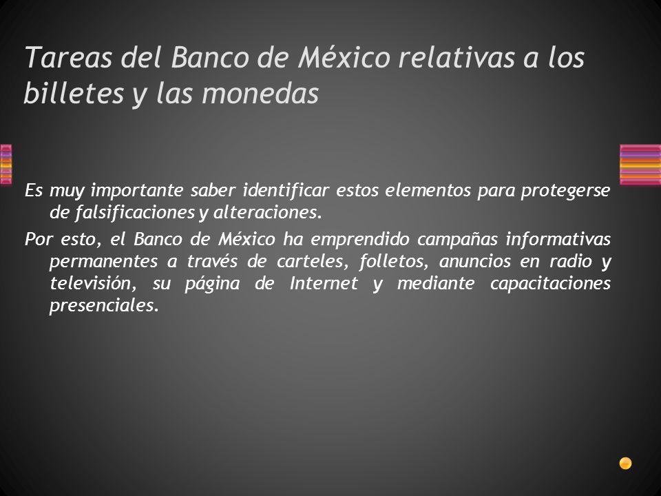 Tareas del Banco de México relativas a los billetes y las monedas Es muy importante saber identificar estos elementos para protegerse de falsificaciones y alteraciones.