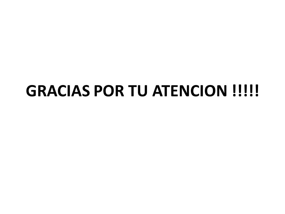 GRACIAS POR TU ATENCION !!!!!