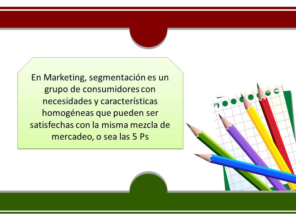 En Marketing, segmentación es un grupo de consumidores con necesidades y características homogéneas que pueden ser satisfechas con la misma mezcla de