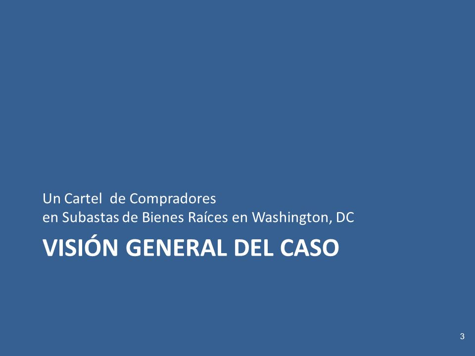 VISIÓN GENERAL DEL CASO Un Cartel de Compradores en Subastas de Bienes Raíces en Washington, DC 3