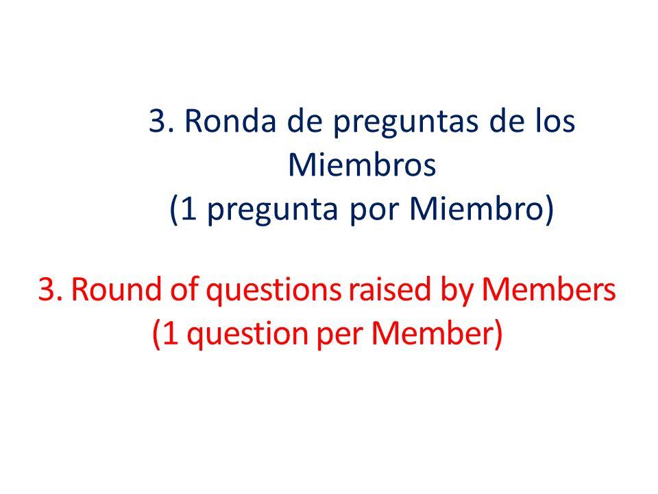 3.Ronda de preguntas de los Miembros (1 pregunta por Miembro) 3.
