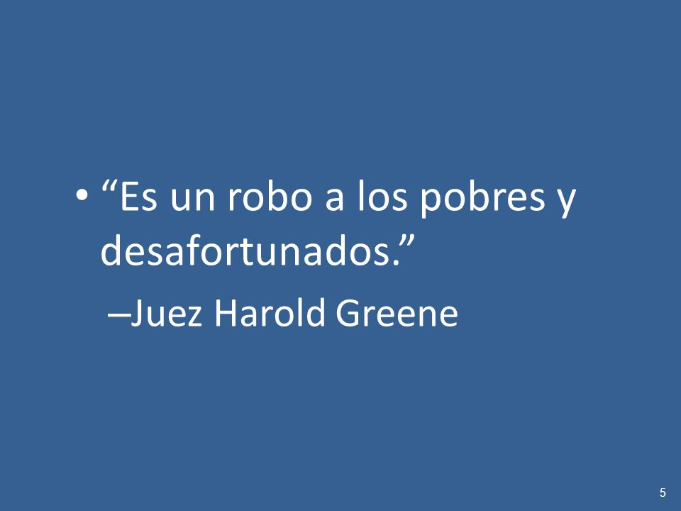Es un robo a los pobres y desafortunados. – Juez Harold Greene 5