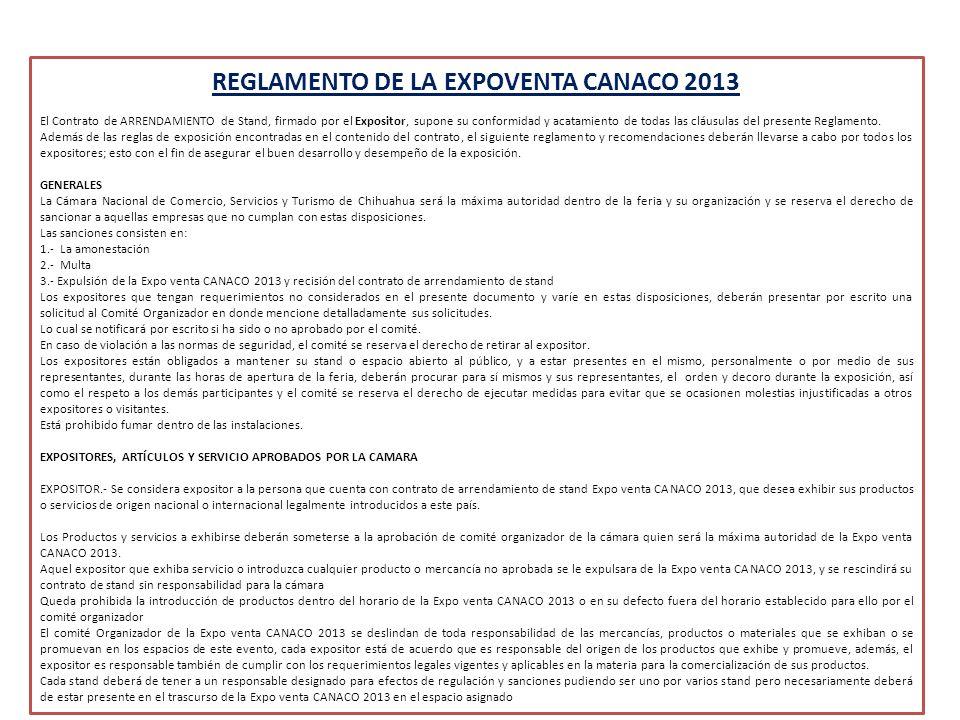 REGLAMENTO DE LA EXPOVENTA CANACO 2013 El Contrato de ARRENDAMIENTO de Stand, firmado por el Expositor, supone su conformidad y acatamiento de todas las cláusulas del presente Reglamento.