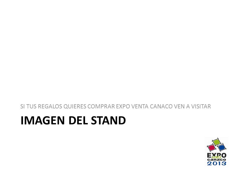 IMAGEN DEL STAND SI TUS REGALOS QUIERES COMPRAR EXPO VENTA CANACO VEN A VISITAR