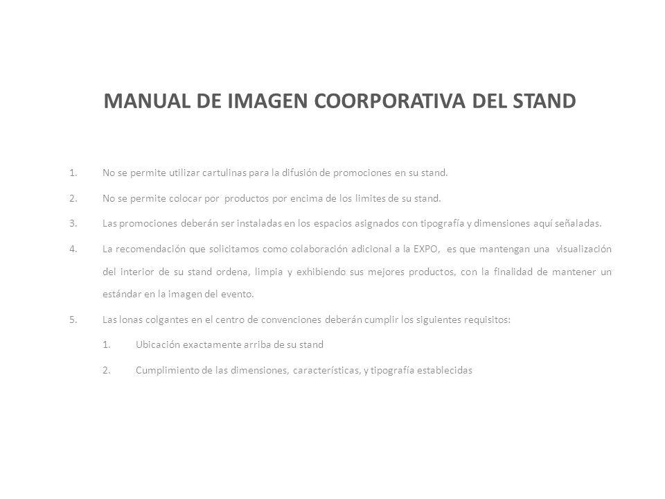 MANUAL DE IMAGEN COORPORATIVA DEL STAND 1.No se permite utilizar cartulinas para la difusión de promociones en su stand.