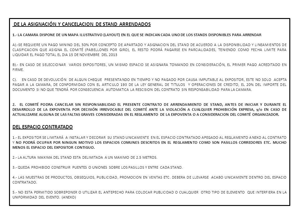 DE LAS OBLIGACIONES DEL EXPOSITOR 1.- El EXPOSITOR QUEDA EXPRESAMENTE OBLIGADO A EXHIBIR EL SERVICIO O PRODUCTO PROPIO AUTORIZADO PARA SU STAND BAJO NINGUNA CONDICION ESTA FACULTADO A SUBARRENDAR O CEDER AUN ASI SEA PARCIALMENTE EL ESPACIO CONTRATADO A OTRA EMPRESA U EXPOSITOR.