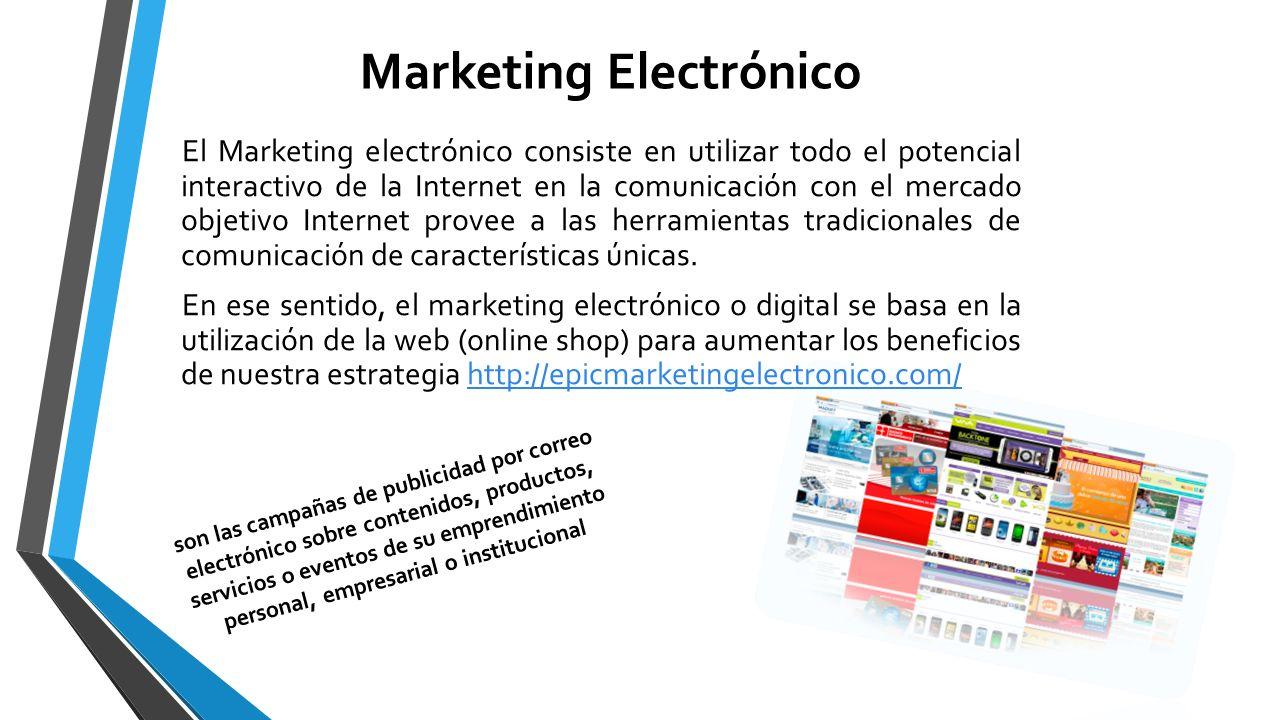 El Marketing electrónico consiste en utilizar todo el potencial interactivo de la Internet en la comunicación con el mercado objetivo Internet provee