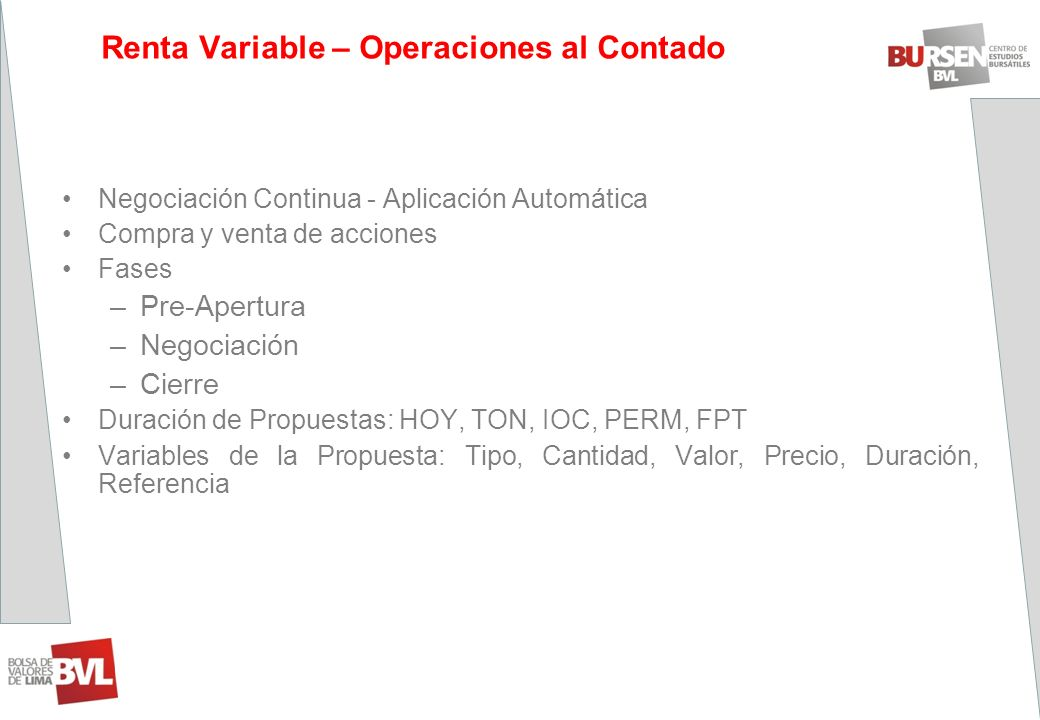 Renta Variable – Operaciones al Contado Negociación Continua - Aplicación Automática Compra y venta de acciones Fases –Pre-Apertura –Negociación –Cier