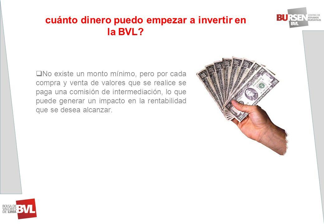 ¿Con cuánto dinero puedo empezar a invertir en la BVL cuánto dinero puedo empezar a invertir en la BVL?? No existe un monto mínimo, pero por cada comp