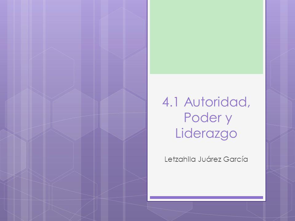 4.1 Autoridad, Poder y Liderazgo Letzahila Juárez García