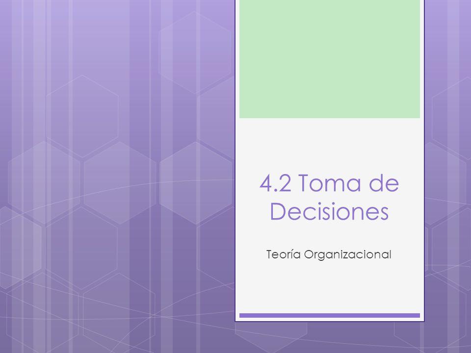 4.2 Toma de Decisiones Teoría Organizacional