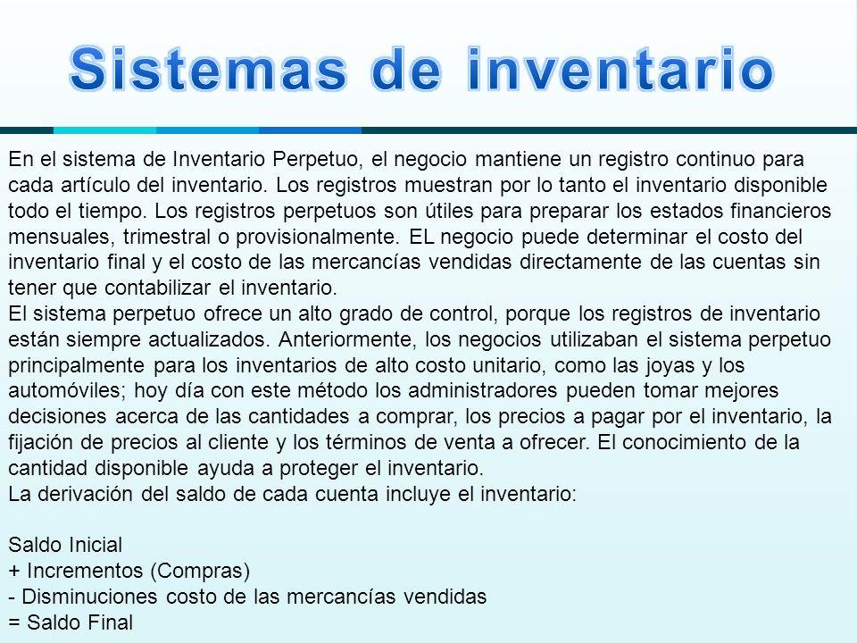 En el sistema de Inventario Perpetuo, el negocio mantiene un registro continuo para cada artículo del inventario.