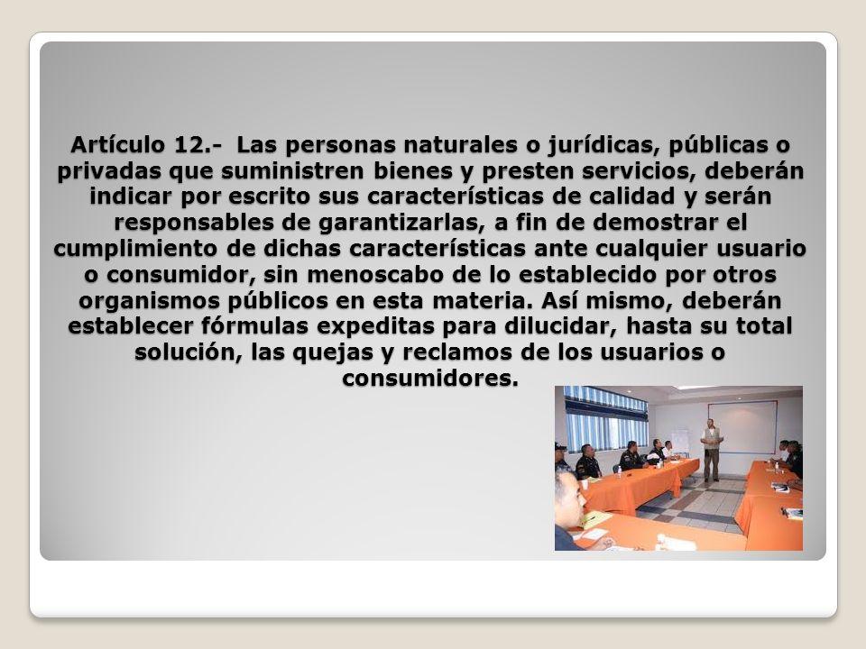 Artículo 12.- Las personas naturales o jurídicas, públicas o privadas que suministren bienes y presten servicios, deberán indicar por escrito sus cara