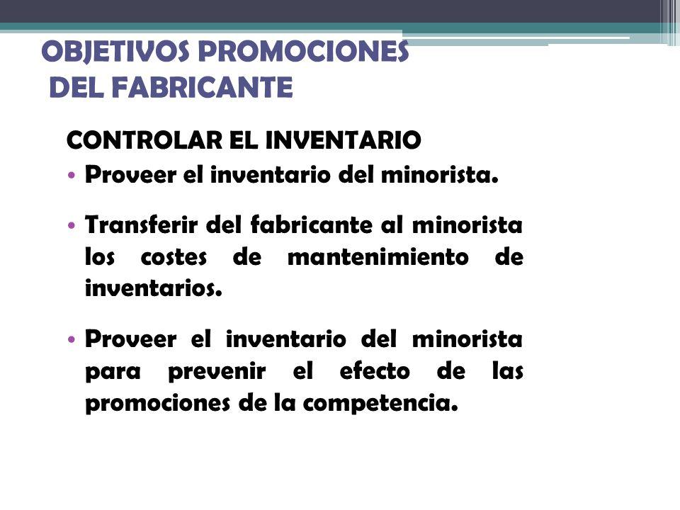 OBJETIVOS PROMOCIONES DEL FABRICANTE CONTROLAR EL INVENTARIO Proveer el inventario del minorista. Transferir del fabricante al minorista los costes de