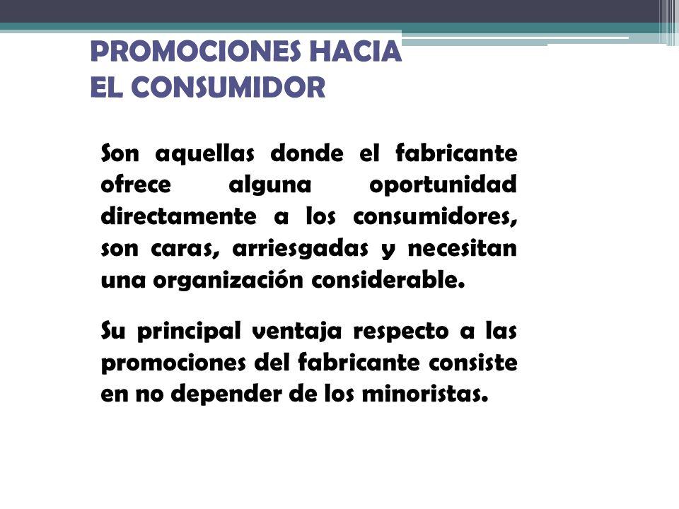PROMOCIONES HACIA EL CONSUMIDOR Son aquellas donde el fabricante ofrece alguna oportunidad directamente a los consumidores, son caras, arriesgadas y n