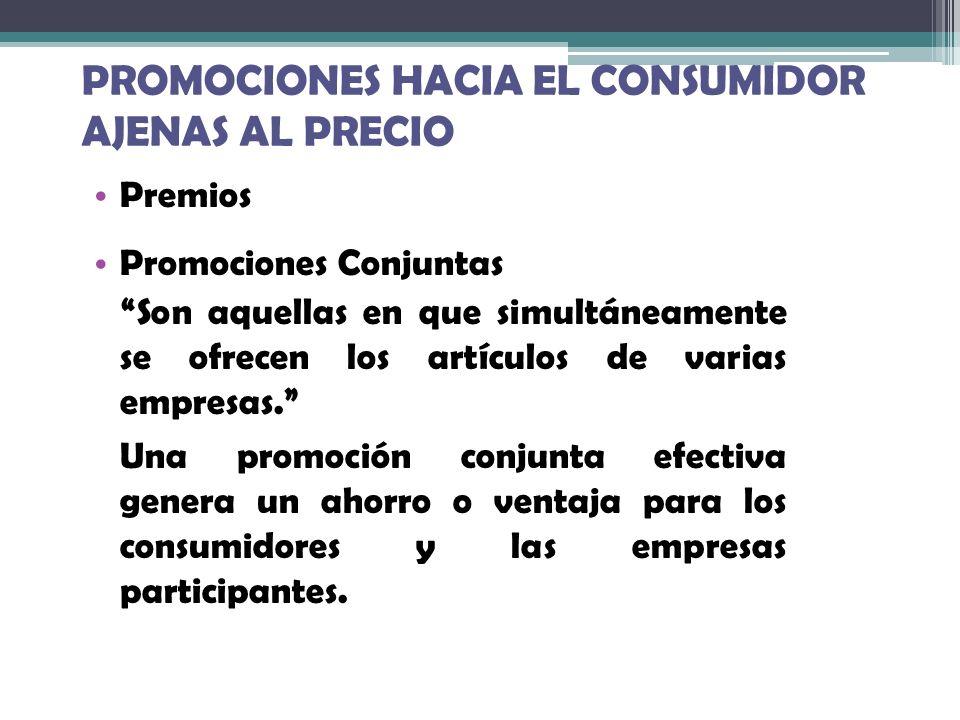 PROMOCIONES HACIA EL CONSUMIDOR AJENAS AL PRECIO Premios Promociones Conjuntas Son aquellas en que simultáneamente se ofrecen los artículos de varias